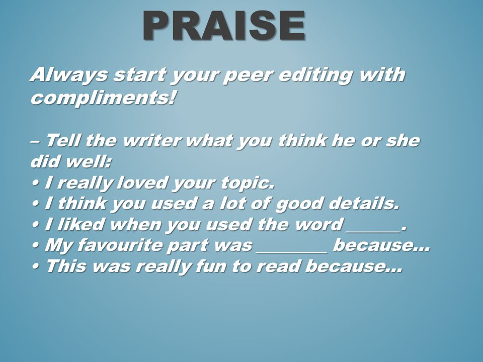Always start your peer editing with compliments.