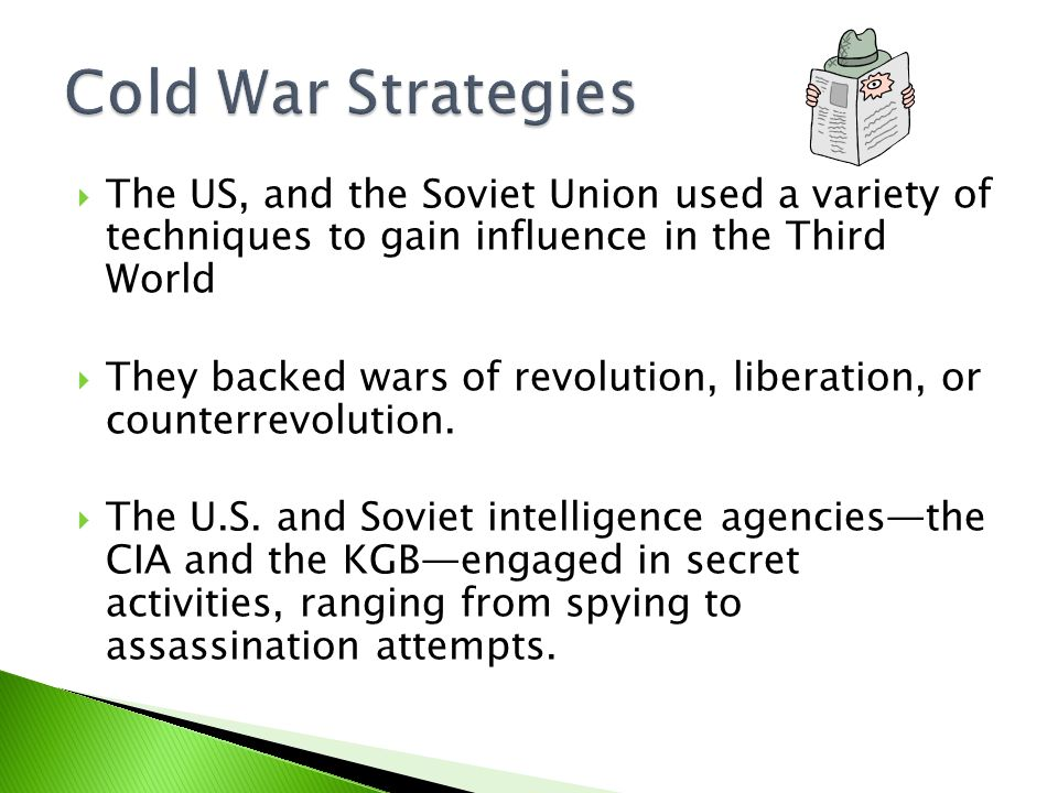  The US, and the Soviet Union used a variety of techniques to gain influence in the Third World  They backed wars of revolution, liberation, or counterrevolution.