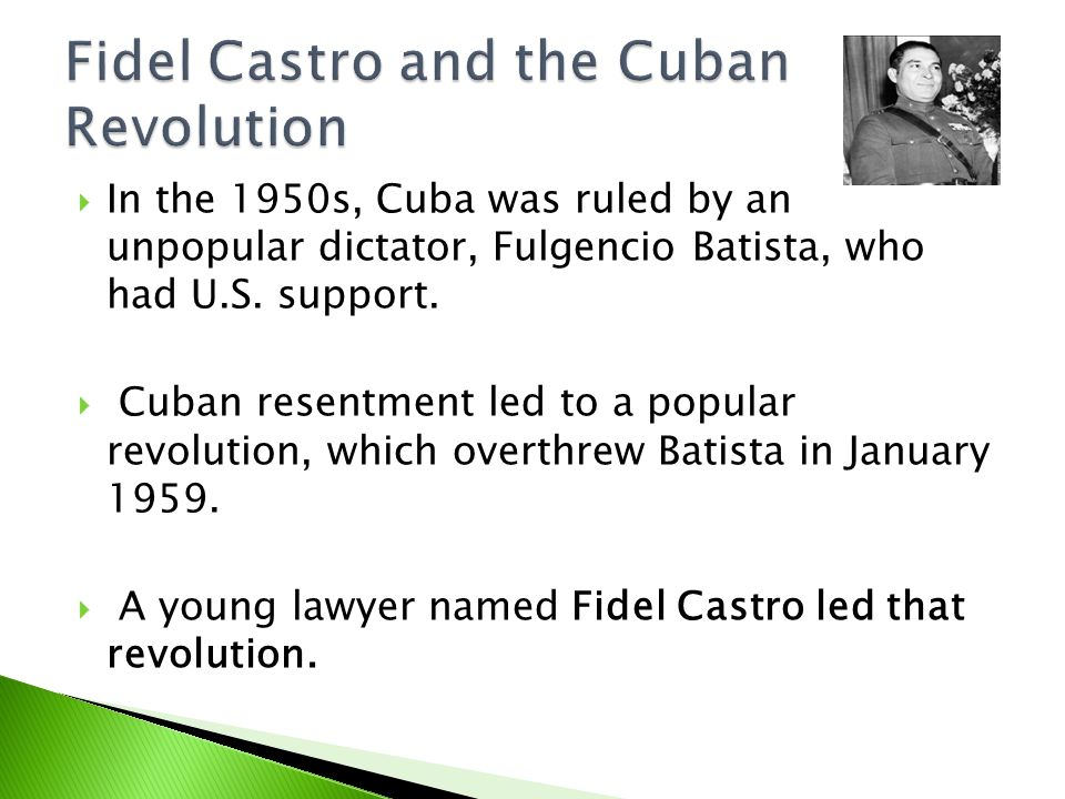  In the 1950s, Cuba was ruled by an unpopular dictator, Fulgencio Batista, who had U.S.
