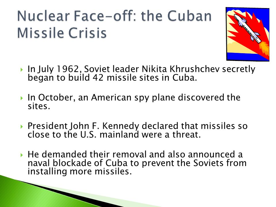  In July 1962, Soviet leader Nikita Khrushchev secretly began to build 42 missile sites in Cuba.
