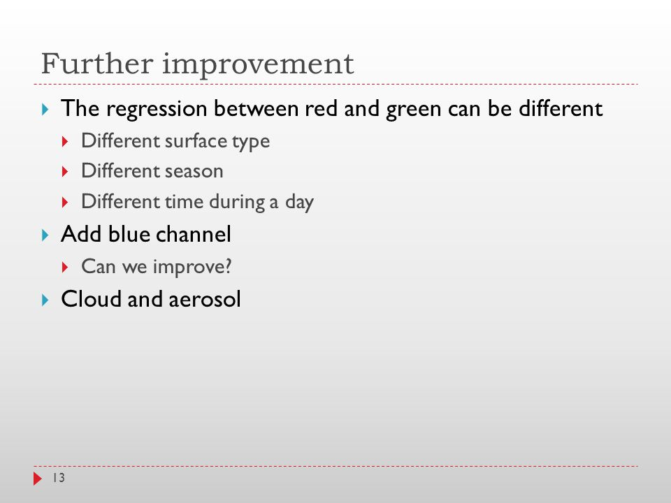 Further improvement 13  The regression between red and green can be different  Different surface type  Different season  Different time during a day  Add blue channel  Can we improve.