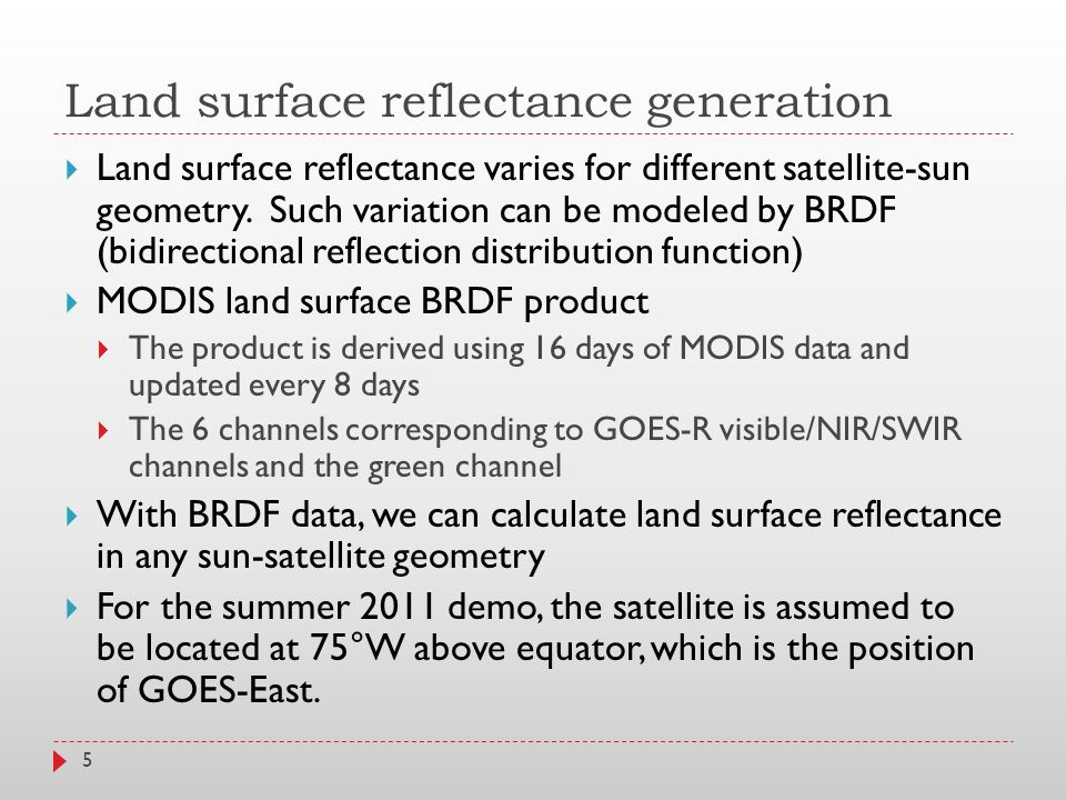 Land surface reflectance generation  Land surface reflectance varies for different satellite-sun geometry.