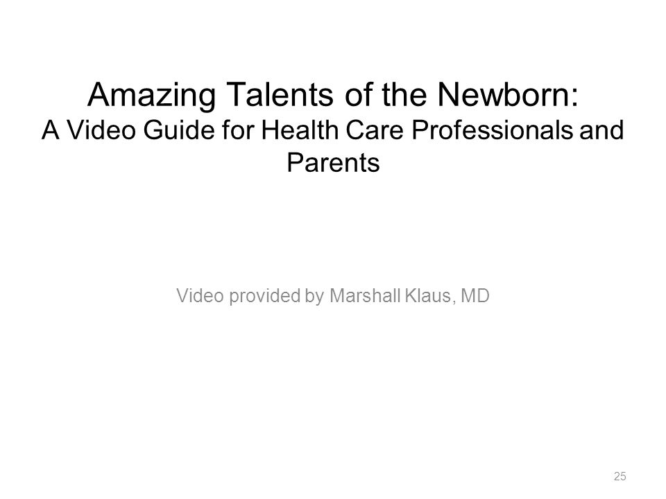 Amazing Talents of the Newborn: A Video Guide for Health Care Professionals and Parents Video provided by Marshall Klaus, MD 25