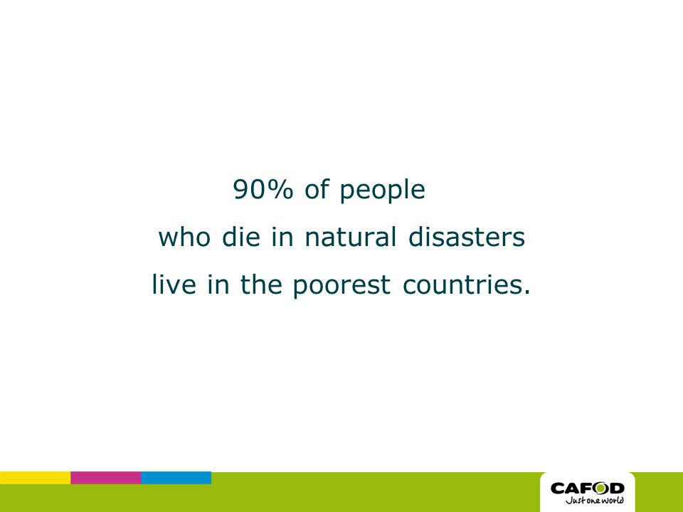 90% of people who die in natural disasters live in the poorest countries.