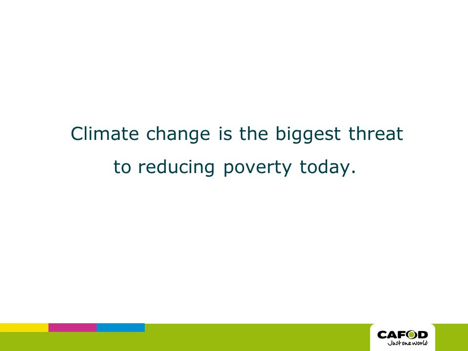 Climate change is the biggest threat to reducing poverty today.