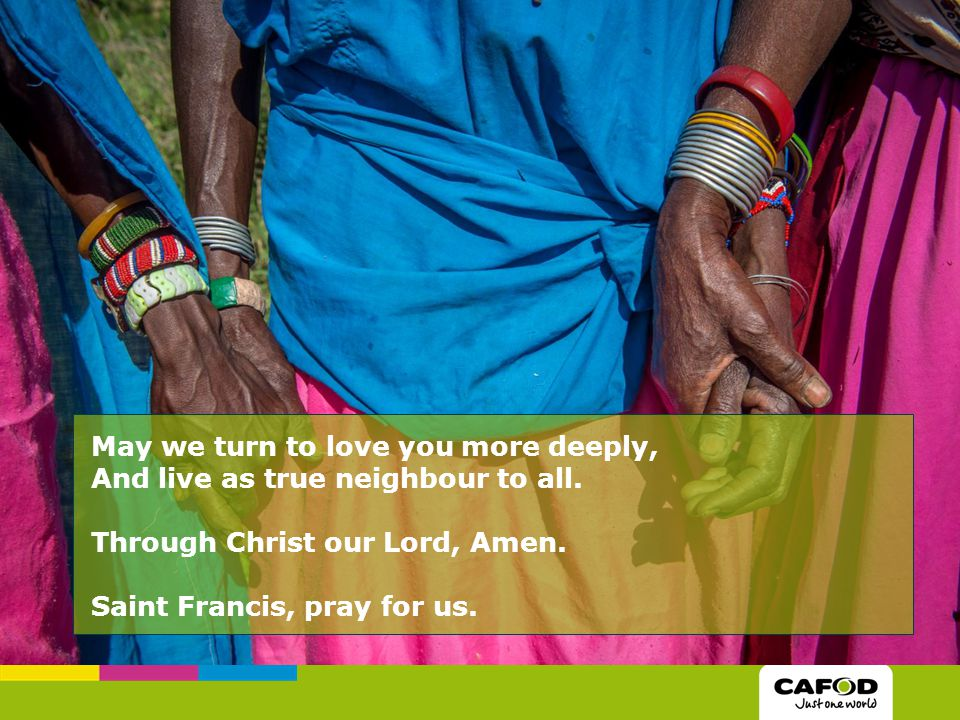May we turn to love you more deeply, And live as true neighbour to all.