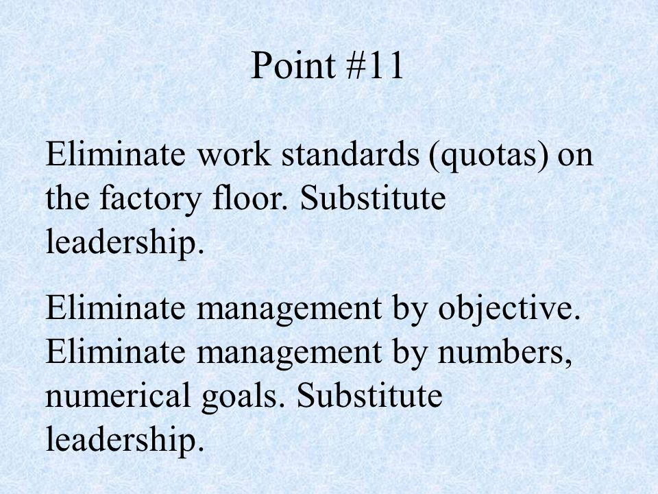 Point #11 Eliminate work standards (quotas) on the factory floor.