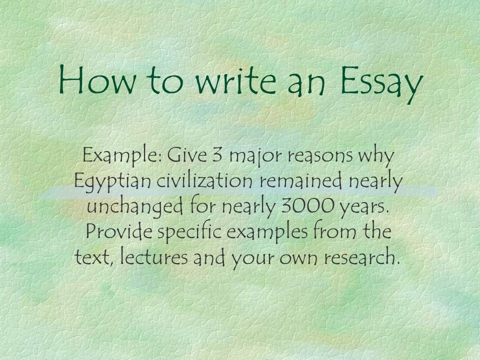 Topic For English Essay  How To Write An Essay Example Give  Major Reasons Why Egyptian  Civilization Remained Nearly Unchanged For Nearly  Years High School Essays Examples also English Essays Book How To Write An Essay Example Give  Major Reasons Why Egyptian  Research Paper Essays