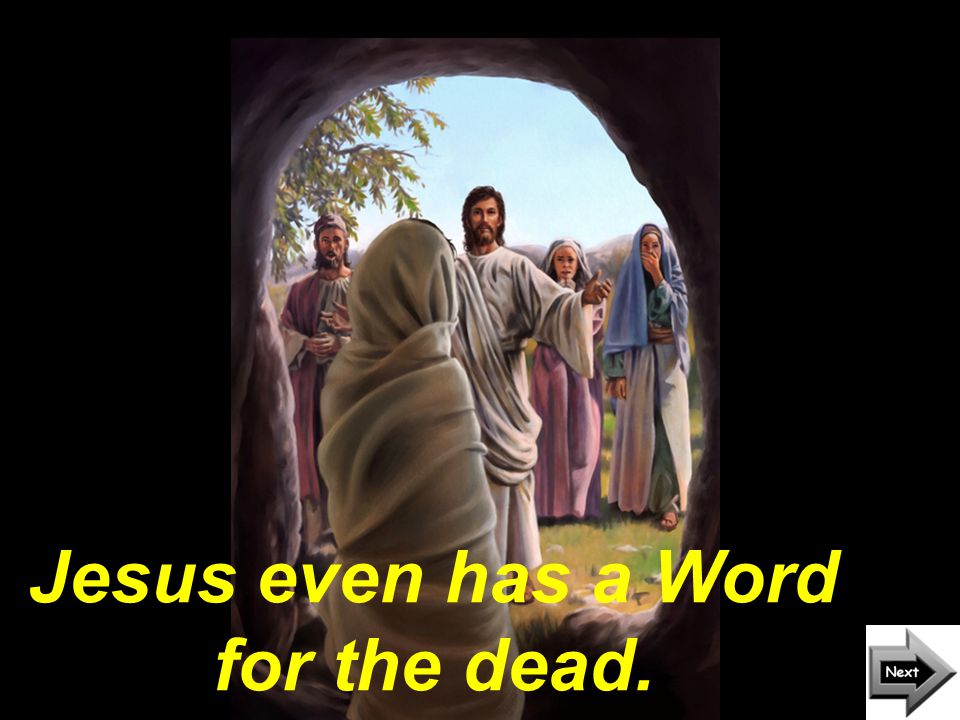 Jesus even has a Word for the dead.