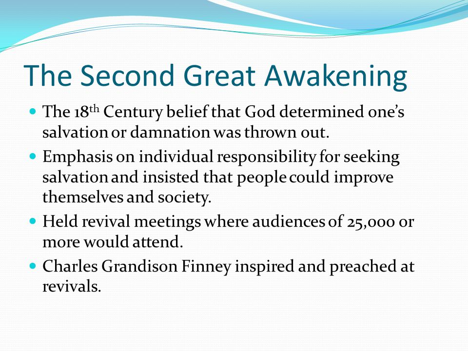 The Second Great Awakening The 18 th Century belief that God determined one's salvation or damnation was thrown out.