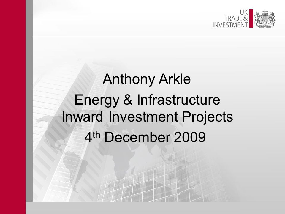 Anthony Arkle Energy & Infrastructure Inward Investment Projects 4 th December 2009