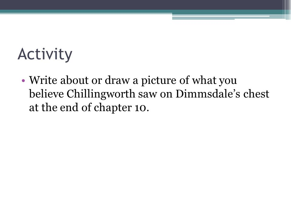 Activity Write about or draw a picture of what you believe Chillingworth saw on Dimmsdale's chest at the end of chapter 10.