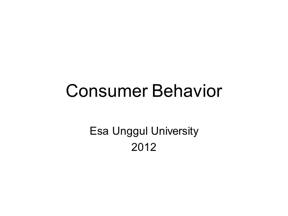 Consumer Behavior Esa Unggul University 2012
