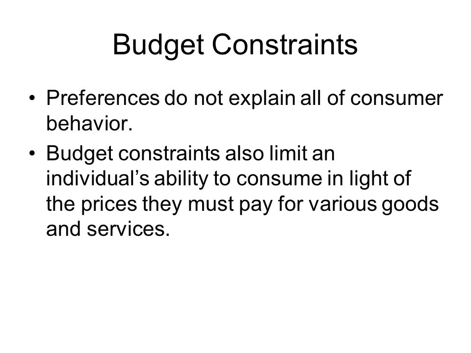 Budget Constraints Preferences do not explain all of consumer behavior.