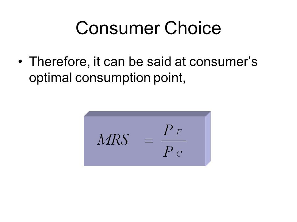 Consumer Choice Therefore, it can be said at consumer's optimal consumption point,