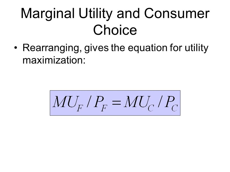 Marginal Utility and Consumer Choice Rearranging, gives the equation for utility maximization: