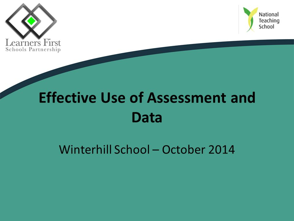Effective Use of Assessment and Data Winterhill School – October 2014