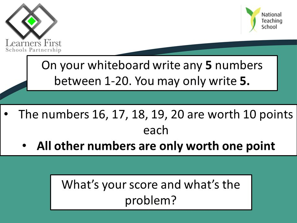 On your whiteboard write any 5 numbers between 1-20.