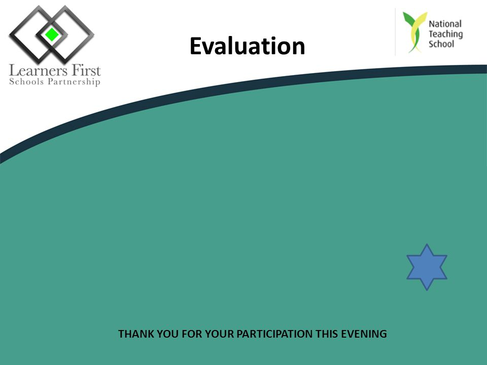 Evaluation THANK YOU FOR YOUR PARTICIPATION THIS EVENING