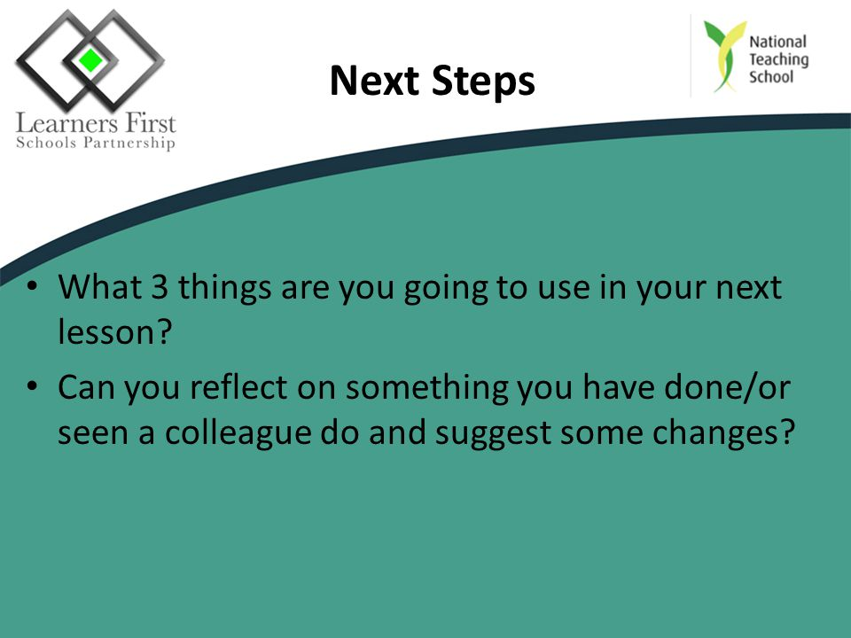 Next Steps What 3 things are you going to use in your next lesson.