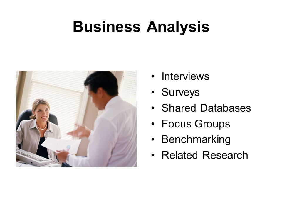 Business Analysis Interviews Surveys Shared Databases Focus Groups Benchmarking Related Research