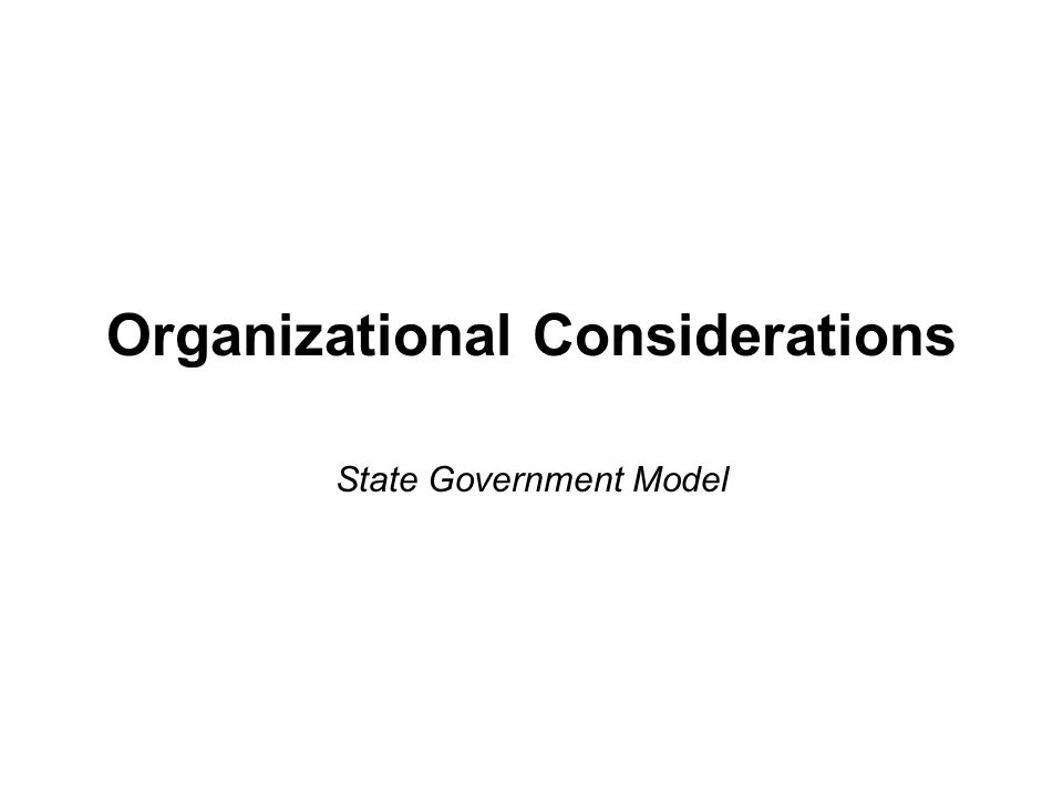 Organizational Considerations State Government Model