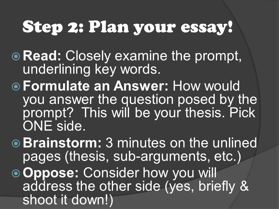 Step 2: Plan your essay.  Read: Closely examine the prompt, underlining key words.
