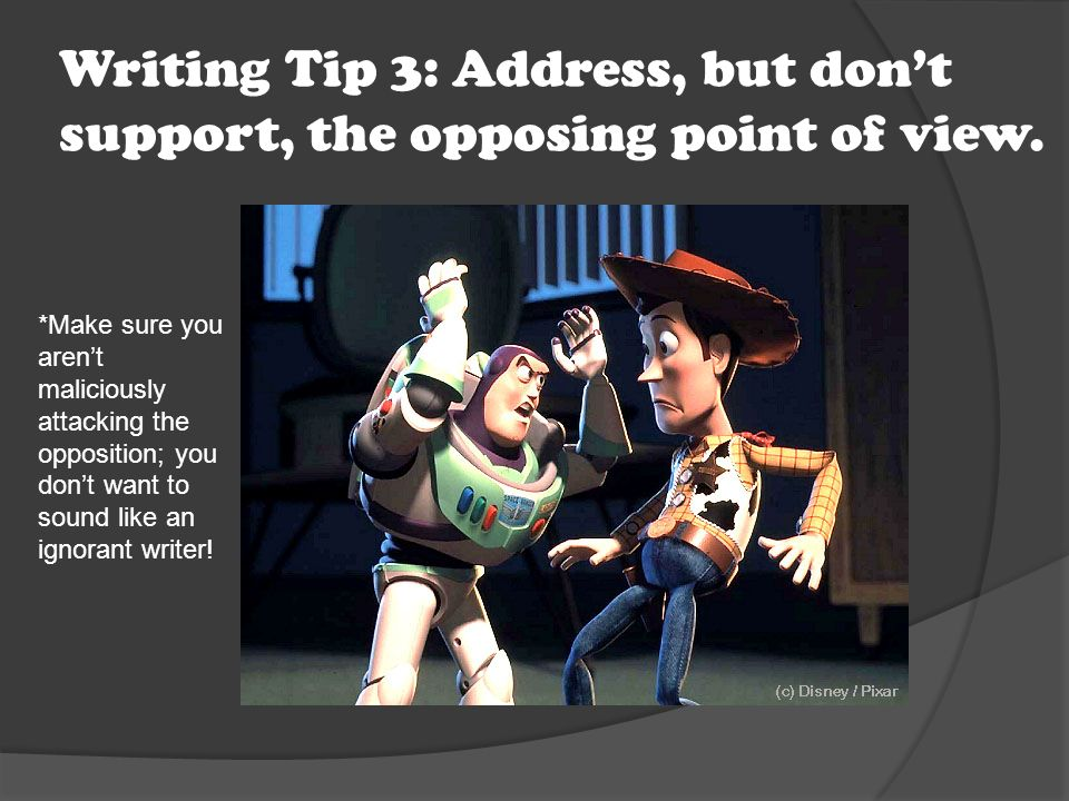 Writing Tip 3: Address, but don't support, the opposing point of view.