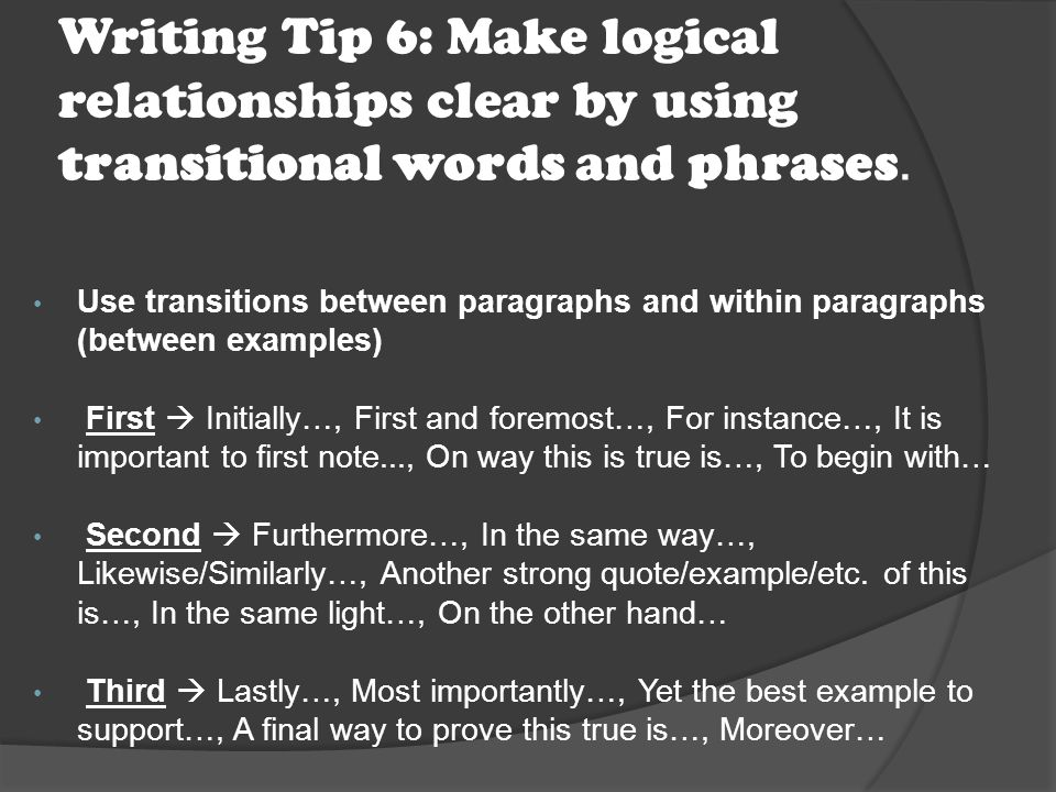 Writing Tip 6: Make logical relationships clear by using transitional words and phrases.