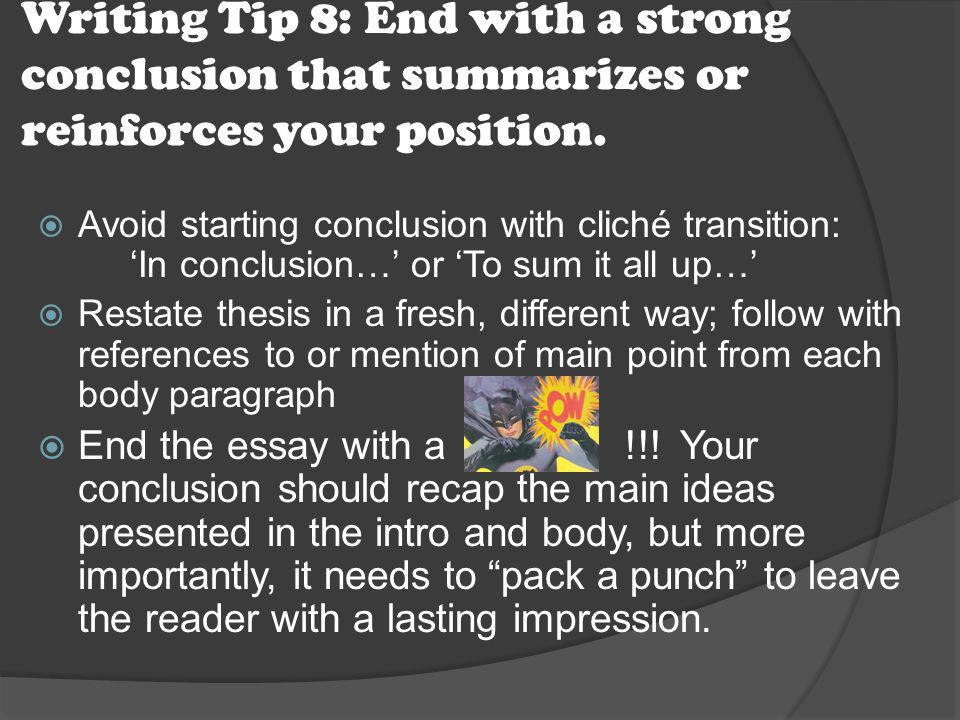 Writing Tip 8: End with a strong conclusion that summarizes or reinforces your position.