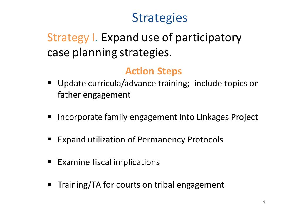 Strategies Strategy I. Expand use of participatory case planning strategies.