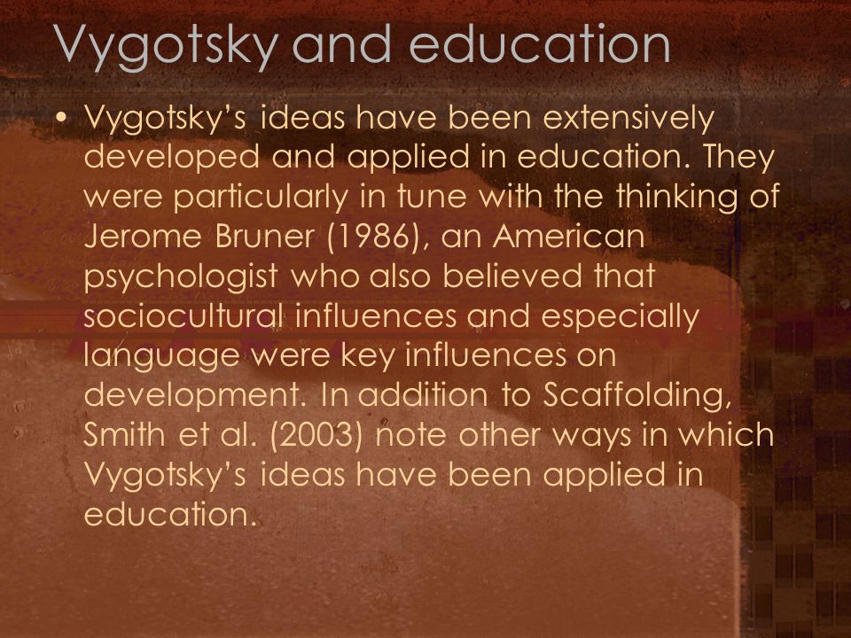 Vygotsky and education Vygotsky's ideas have been extensively developed and applied in education.