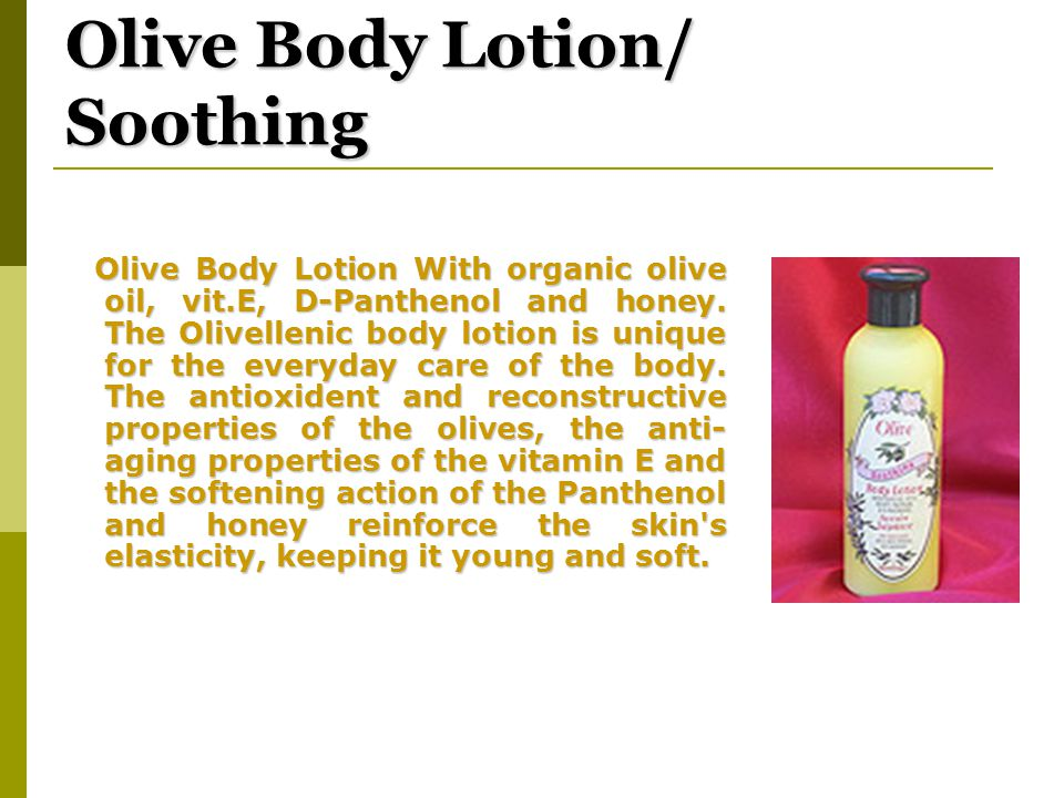 Olive Body Lotion/ Soothing Olive Body Lotion With organic olive oil, vit.E, D-Panthenol and honey.