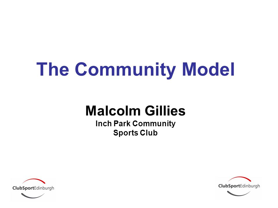The Community Model Malcolm Gillies Inch Park Community Sports Club