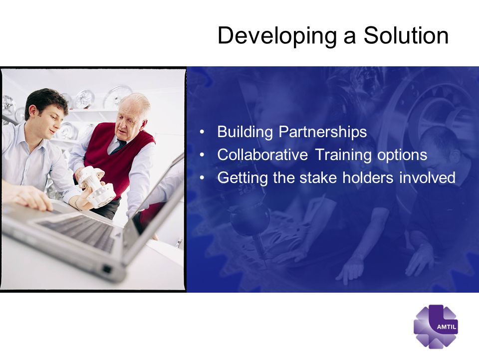 Developing a Solution Building Partnerships Collaborative Training options Getting the stake holders involved