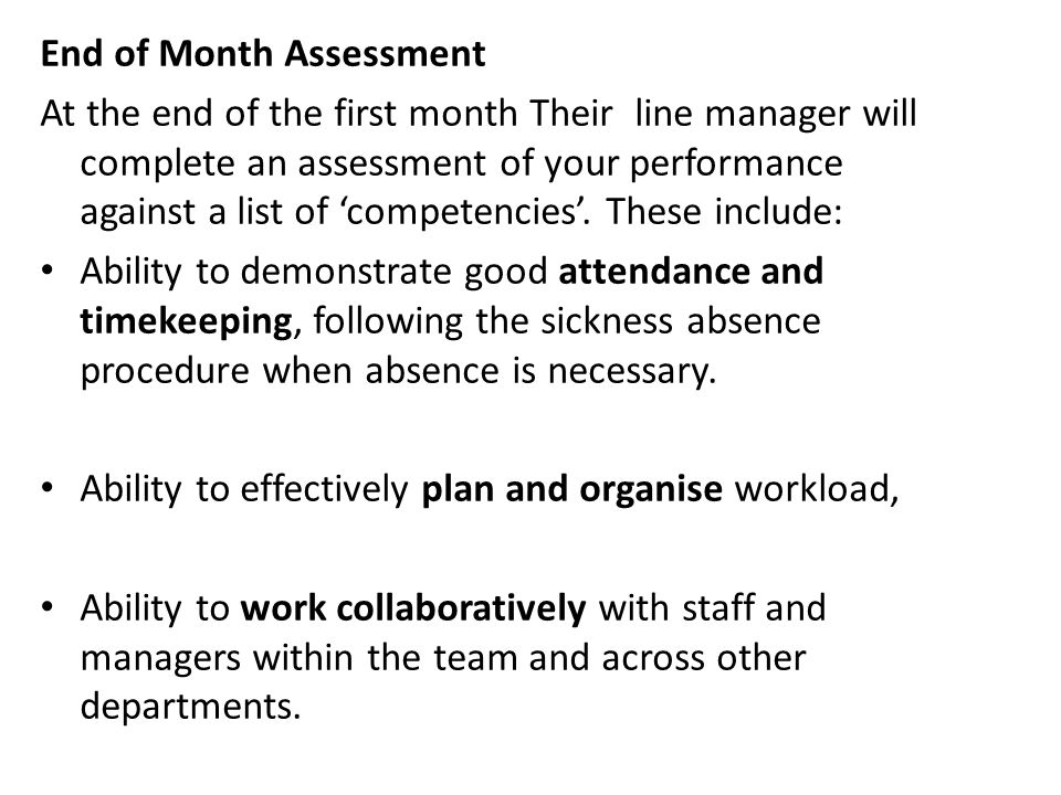 End of Month Assessment At the end of the first month Their line manager will complete an assessment of your performance against a list of 'competencies'.