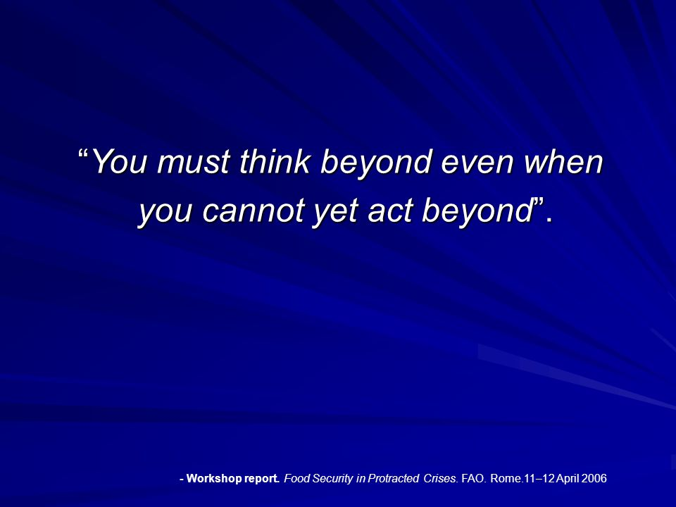 You must think beyond even when you cannot yet act beyond .