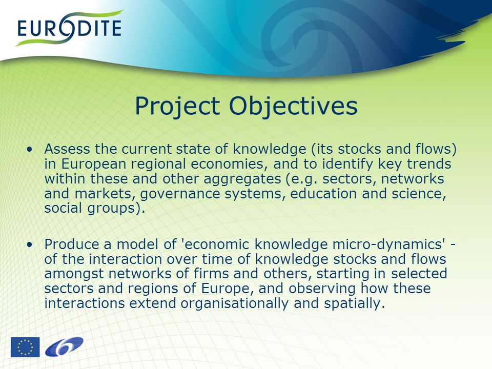 Project Objectives Assess the current state of knowledge (its stocks and flows) in European regional economies, and to identify key trends within these and other aggregates (e.g.