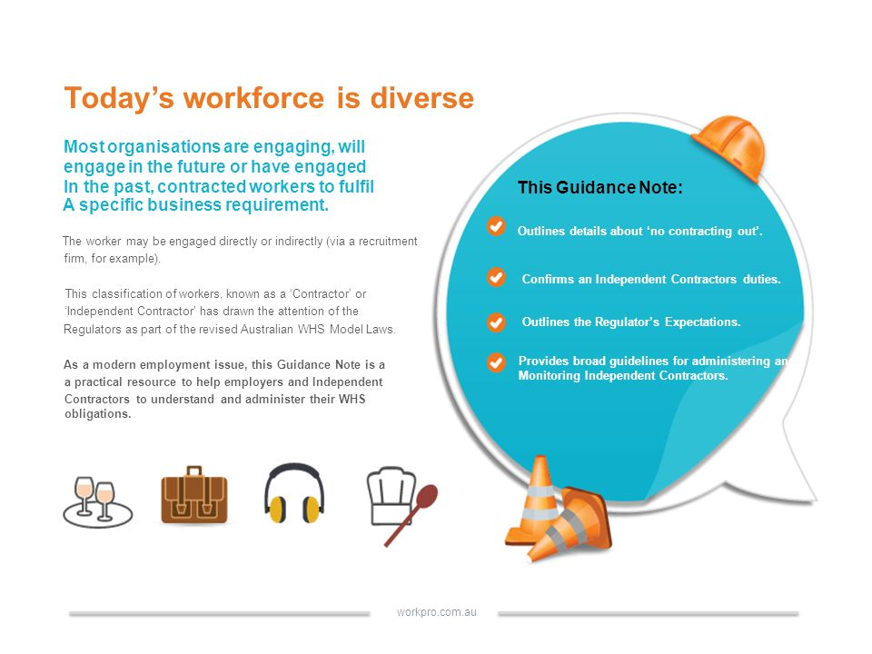 Today's workforce is diverse Most organisations are engaging, will engage in the future or have engaged In the past, contracted workers to fulfil A specific business requirement.