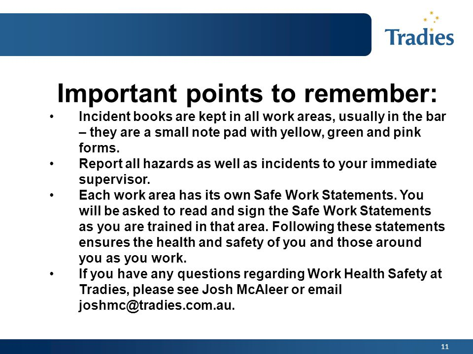 11 Important points to remember: Incident books are kept in all work areas, usually in the bar – they are a small note pad with yellow, green and pink forms.