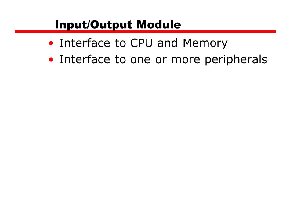 Input/Output Module Interface to CPU and Memory Interface to one or more peripherals