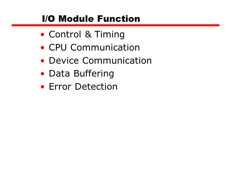 I/O Module Function Control & Timing CPU Communication Device Communication Data Buffering Error Detection