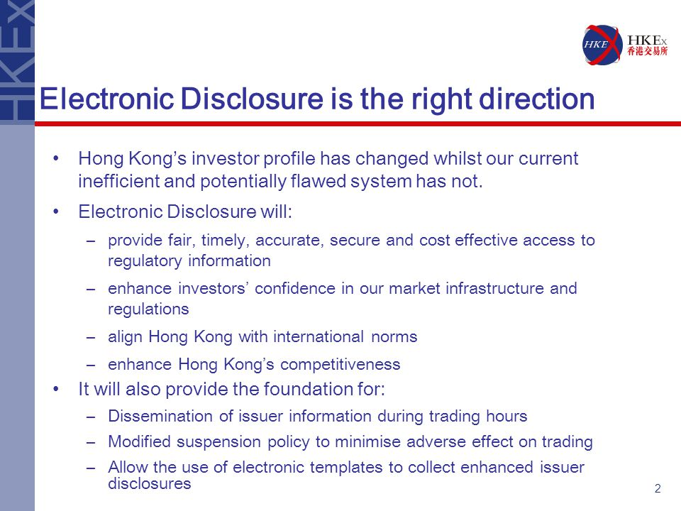 2 Electronic Disclosure is the right direction Hong Kong's investor profile has changed whilst our current inefficient and potentially flawed system has not.