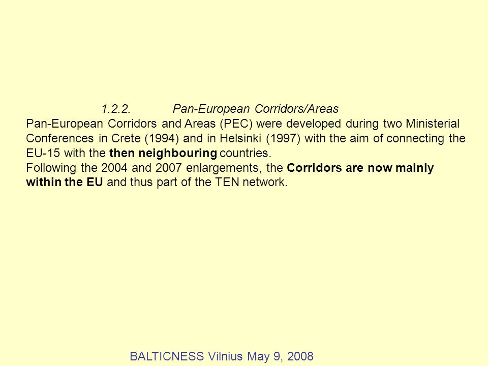 1.2.2.Pan-European Corridors/Areas Pan-European Corridors and Areas (PEC) were developed during two Ministerial Conferences in Crete (1994) and in Helsinki (1997) with the aim of connecting the EU-15 with the then neighbouring countries.
