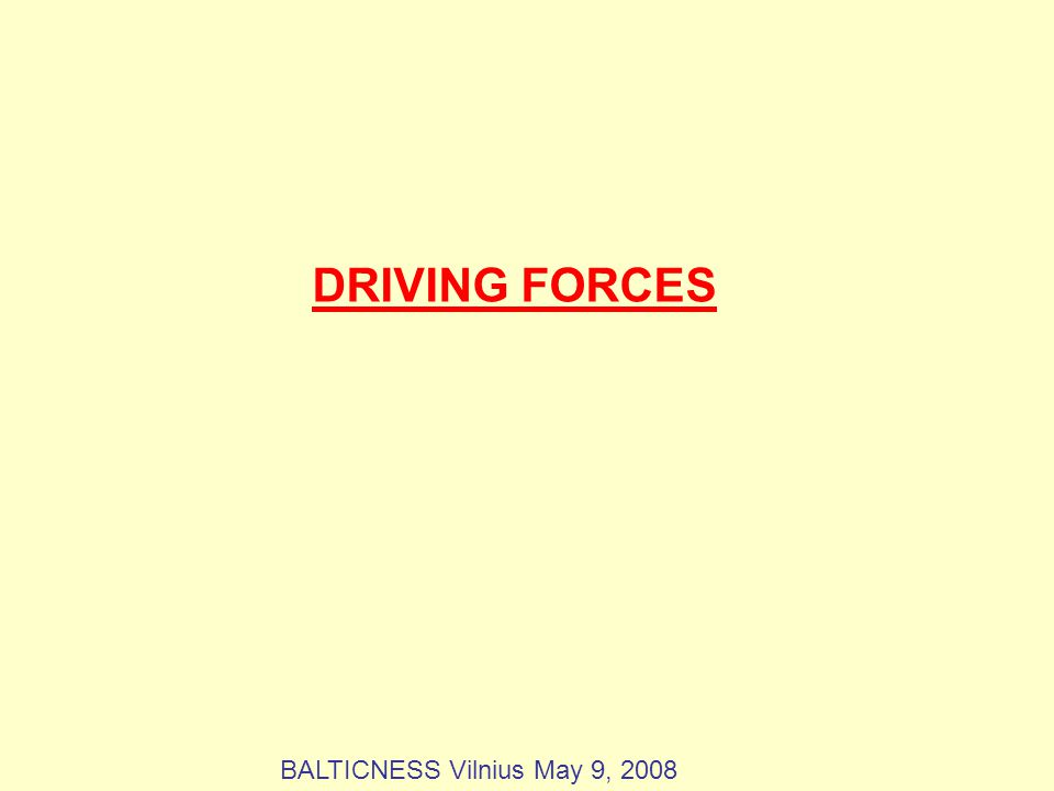 DRIVING FORCES BALTICNESS Vilnius May 9, 2008