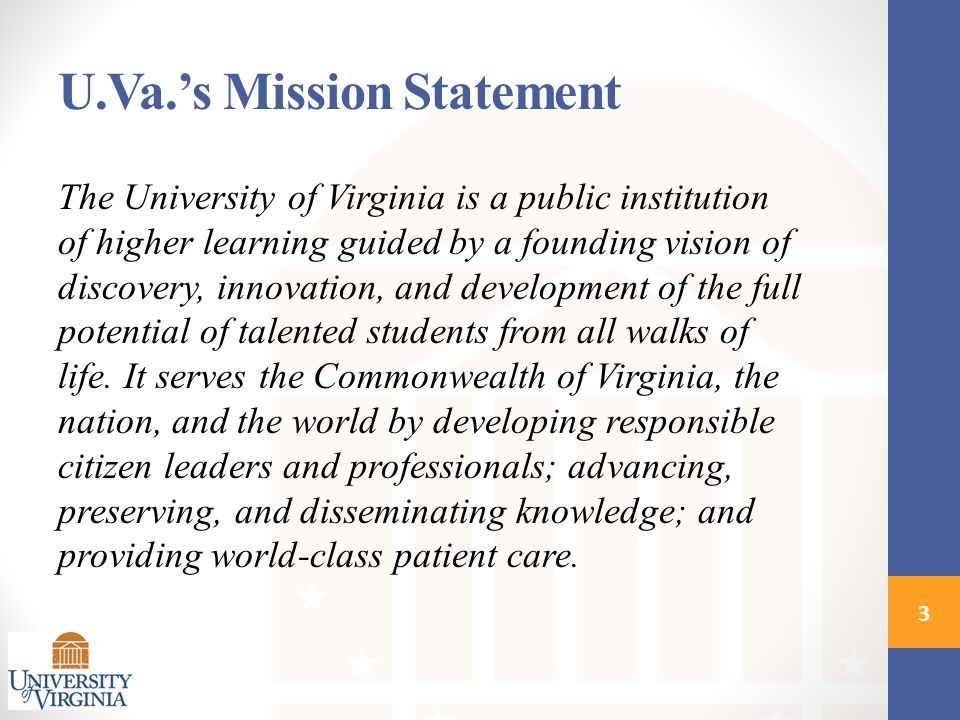 The University of Virginia is a public institution of higher learning guided by a founding vision of discovery, innovation, and development of the full potential of talented students from all walks of life.