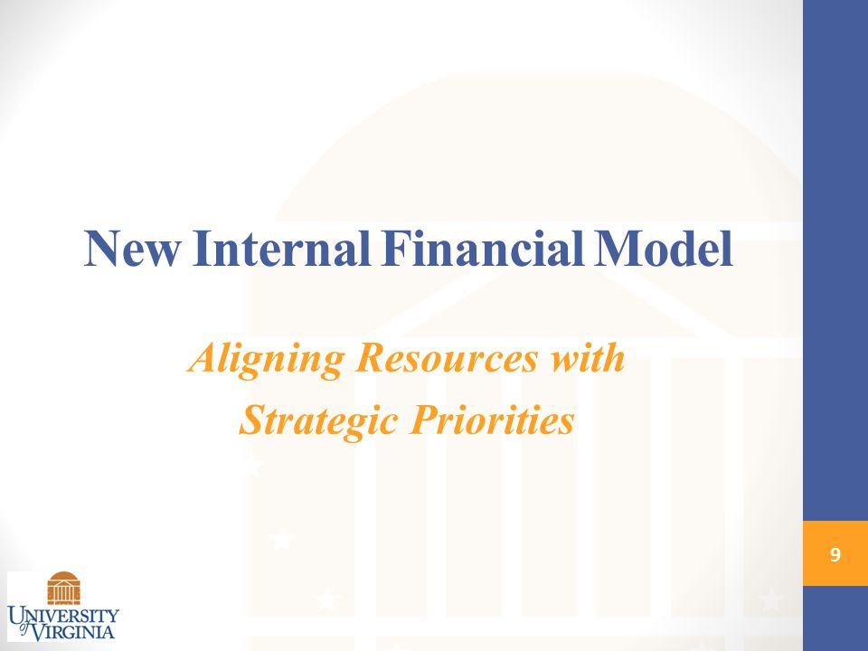 New Internal Financial Model Aligning Resources with Strategic Priorities 9