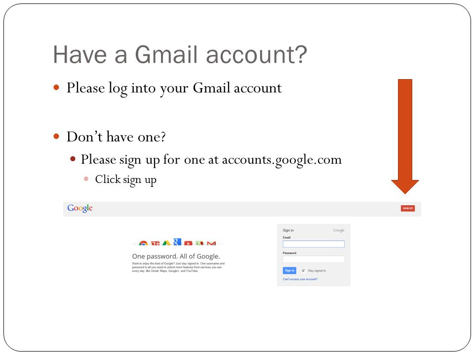 Have a Gmail account. Please log into your Gmail account Don't have one.