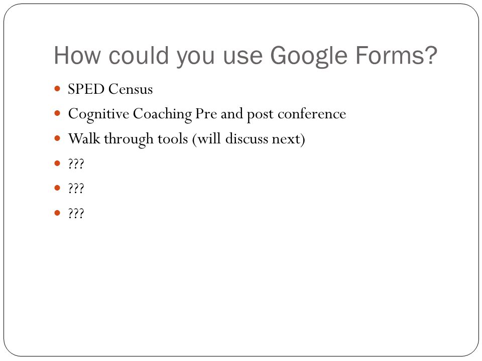 How could you use Google Forms.