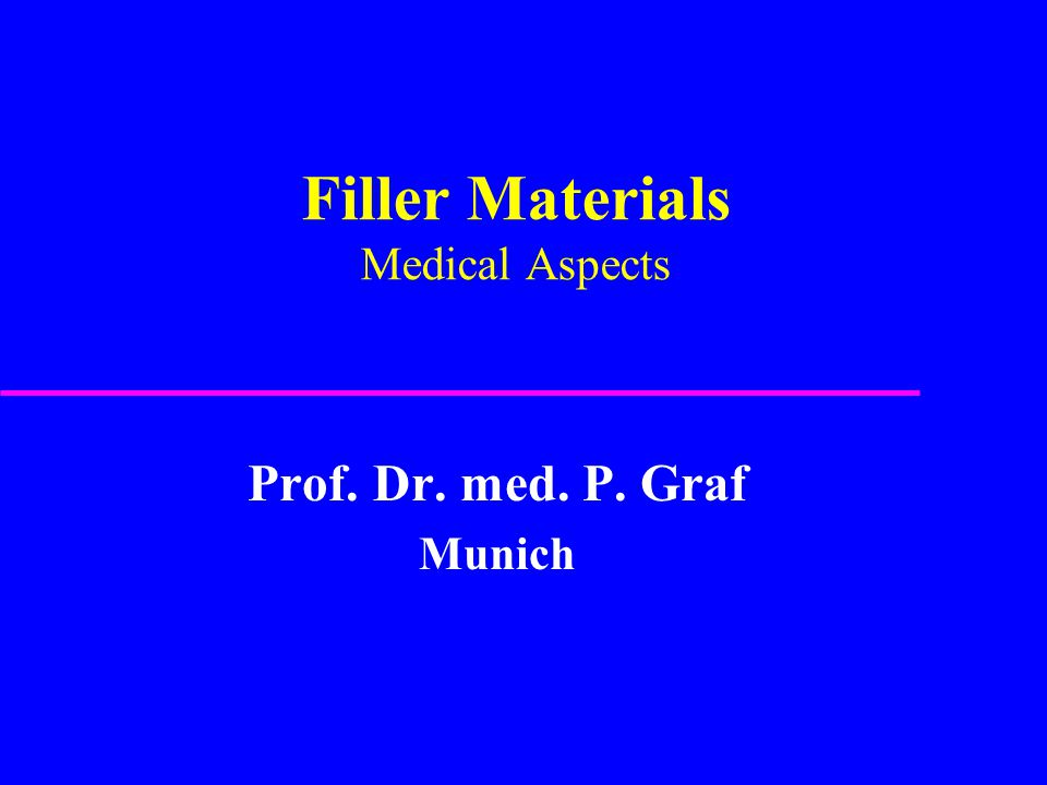 Filler Materials Medical Aspects Prof  Dr  med  P  Graf